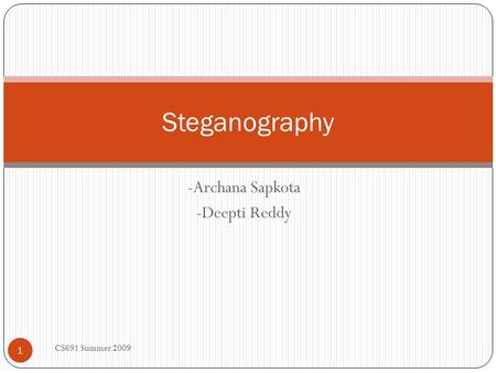 -Archana Sapkota -Deepti Reddy Steganography 1 CS691 Summer 2009.
