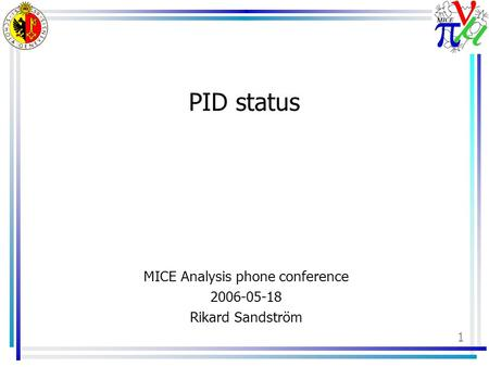 1 PID status MICE Analysis phone conference 2006-05-18 Rikard Sandström.