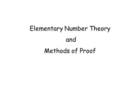 Elementary Number Theory and Methods of Proof. Basic Definitions An integer n is an even number if there exists an integer k such that n = 2k. An integer.