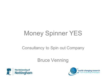 Money Spinner YES Consultancy to Spin out Company Bruce Venning.