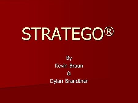 STRATEGO ® By Kevin Braun & Dylan Brandtner. Game Overview STRATEGO is a grid-based 10 x 10 board game featuring two opposing armies of 40 pieces. STRATEGO.