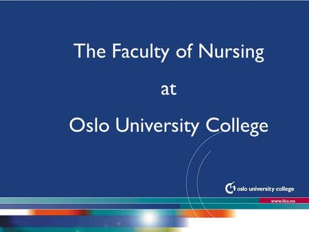 The Faculty of Nursing at Oslo University College.