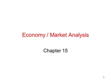 1 Economy / Market Analysis Chapter 15. 2 Analyze economy/stock market  industries  individual companies Need to understand economic factors that affect.