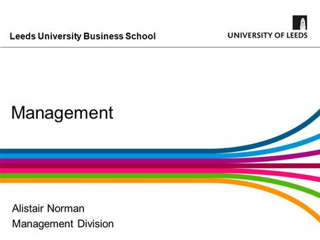 Leeds University Business School Management Alistair Norman Management Division.