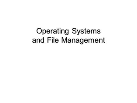 Operating Systems and File Management. Chapter 4: Operating Systems and File Management 2 Chapter Contents Section A: Operating System Basics Section.