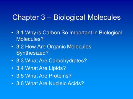 Chapter 3 – Biological Molecules 3.1 Why is Carbon So Important in Biological Molecules? 3.2 How Are Organic Molecules Synthesized? 3.3 What Are Carbohydrates?