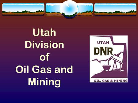 Utah Division of Oil Gas and Mining. Minerals Program Leads Uranium Mine by Counties  Paul Baker - San Juan, Garfield, Wayne, Emery Counties  Leslie.