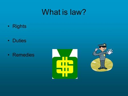 What is law? Rights Duties Remedies. Types of Laws, etc. [Substantive vs. procedural] Civil vs. Criminal Public vs. Private International vs. Domestic.