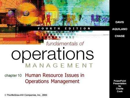 DAVIS AQUILANO CHASE PowerPoint Presentation by Charlie Cook F O U R T H E D I T I O N Human Resource Issues in Operations Management © The McGraw-Hill.