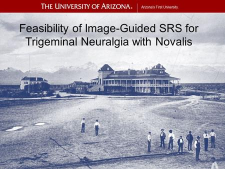 Arizona's First University. Feasibility of Image-Guided SRS for Trigeminal Neuralgia with Novalis.