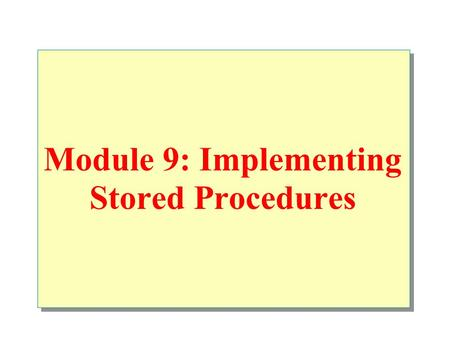 Module 9: Implementing Stored Procedures. Introduction to Stored Procedures Creating Executing Modifying Dropping Using Parameters in Stored Procedures.