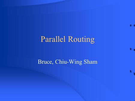 Parallel Routing Bruce, Chiu-Wing Sham. Overview Background Routing in parallel computers Routing in hypercube network –Bit-fixing routing algorithm –Randomized.