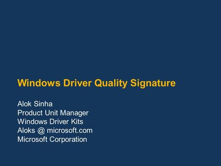 Windows Driver Quality Signature Alok Sinha Product Unit Manager Windows Driver Kits microsoft.com Microsoft Corporation.