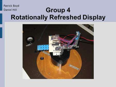 Group 4 Rotationally Refreshed Display Patrick Boyd Daniel Hill.