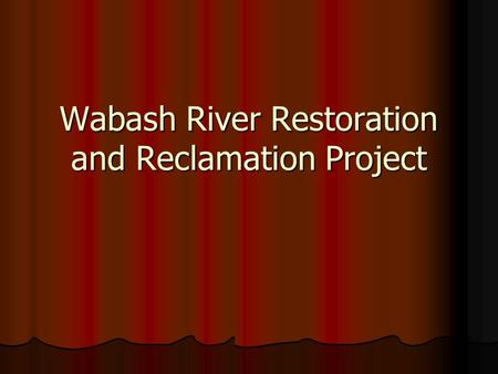 Wabash River Restoration and Reclamation Project.