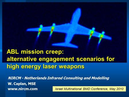 ABL mission creep: alternative engagement scenarios for high energy laser weapons NIRCM - Netherlands Infrared Consulting and Modelling W. Caplan, MSE.