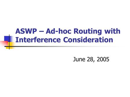 ASWP – Ad-hoc Routing with Interference Consideration June 28, 2005.