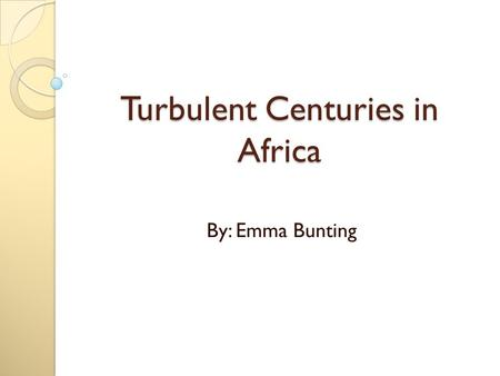 Turbulent Centuries in Africa