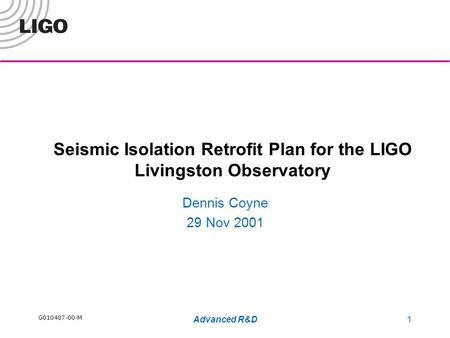 G010407-00-M Advanced R&D1 Seismic Isolation Retrofit Plan for the LIGO Livingston Observatory Dennis Coyne 29 Nov 2001.