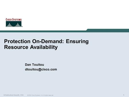 111 © 2004 Cisco Systems, Inc. All rights reserved. Infrastructure Security, 3/04 Protection On-Demand: Ensuring Resource Availability Dan Touitou