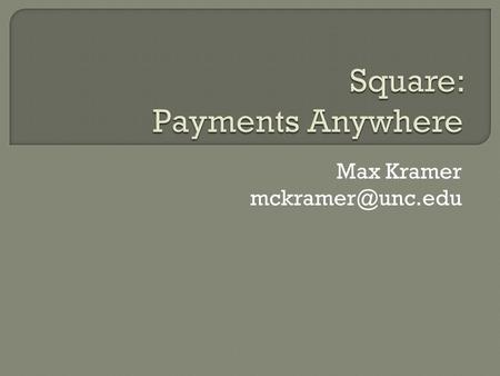 Max Kramer  Transactions between consumers and businesses Cash Check Credit  Transactions between individuals Cash Check Credit 