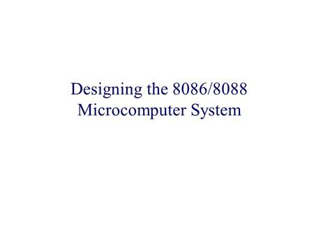 Designing the 8086/8088 Microcomputer System. Typical Microprocessor Based System CPU Memory/IO Control Address Data.