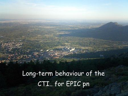 EPIC Calibration Meeting, ESAC K. Dennerl, 2005 October 04 CTI.. update for EPIC pn Long-term behaviour of the CTI.. for EPIC pn.