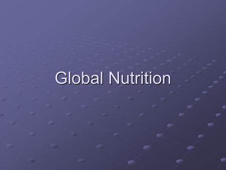 Global Nutrition. Terminology HungerMalnutrition Food insecurity Food security www.fg2.com.