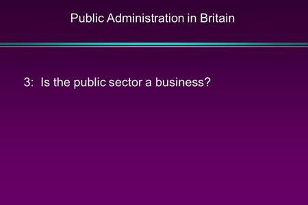 Public Administration in Britain 3: Is the public sector a business?