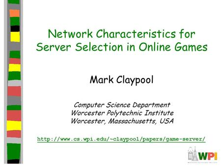 Network Characteristics for Server Selection in Online Games Mark Claypool Computer Science Department Worcester Polytechnic Institute Worcester, Massachusetts,