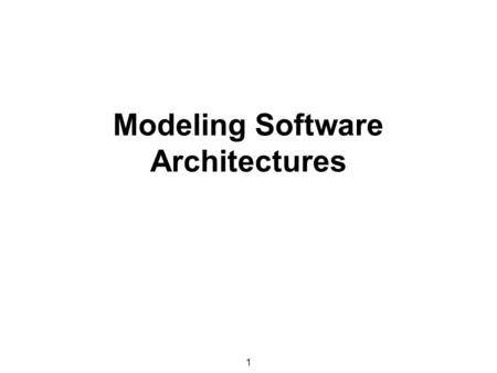 1 Modeling Software Architectures. 2 Introduction  Architecture is key to reducing development costs –Development focus shifts to coarse-grained elements.