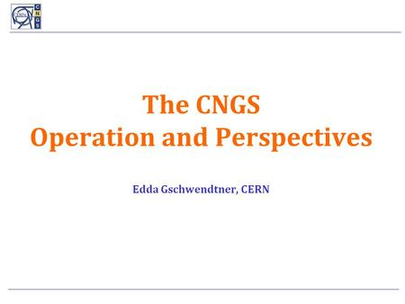 The CNGS Operation and Perspectives l Edda Gschwendtner, CERN.