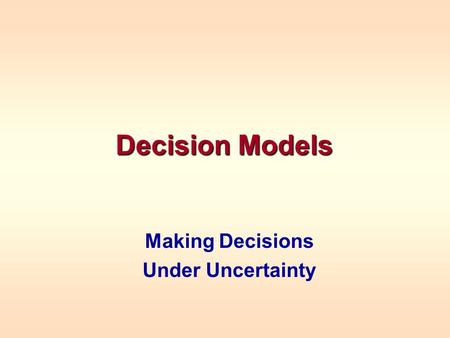 Making Decisions Under Uncertainty