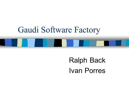 Gaudi Software Factory Ralph Back Ivan Porres. Programming Methods Group Research group at Åbo Akademi/CS, started at 1984 Research on programming/software.