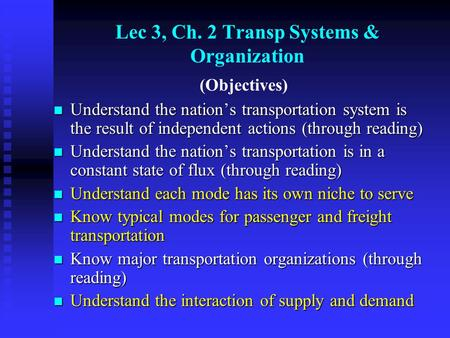 Lec 3, Ch. 2 Transp Systems & Organization Understand the nation's transportation system is the result of independent actions (through reading) Understand.
