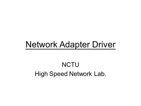 Network Adapter Driver NCTU High Speed Network Lab.