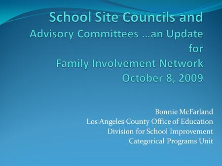 Bonnie McFarland Los Angeles County Office of Education Division for School Improvement Categorical Programs Unit.