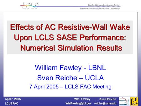 Wm. Fawley LCLS FAC April 7. 2005 Sven Reiche Effects of AC Resistive-Wall Wake Upon LCLS SASE Performance: Numerical.