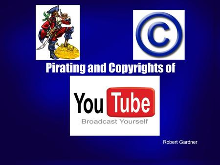 Pirating and Copyrights of Robert Gardner. The Lowdown... VIACOM, the all owning evil giant of media today, sued YouTube for $1B last year for the use.