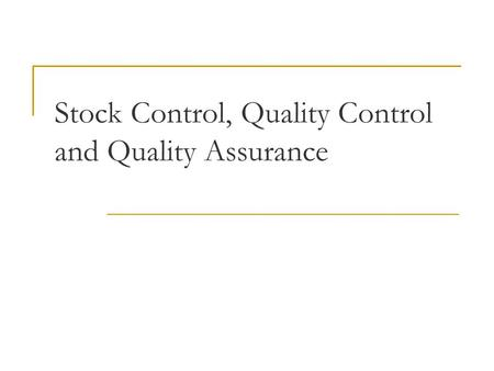 Stock Control, Quality Control and Quality Assurance.