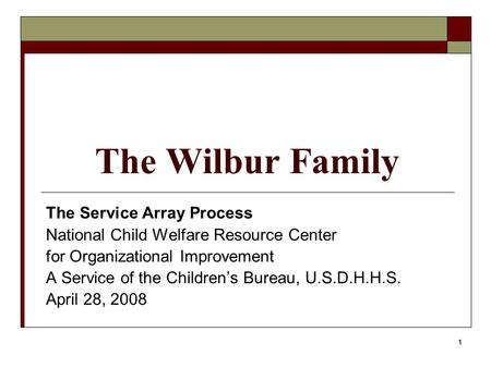 1 The Wilbur Family The Service Array Process National Child Welfare Resource Center for Organizational Improvement A Service of the Children's Bureau,
