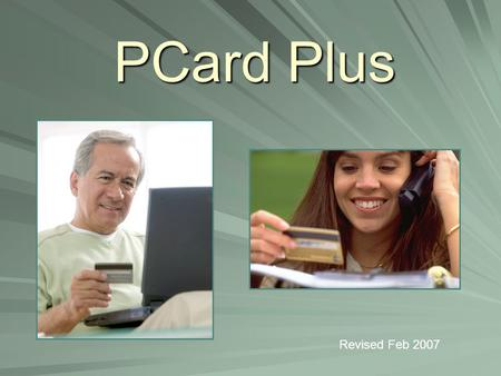 PCard Plus Revised Feb 2007. What is PCard Plus?  Business Meetings Expenses  Business Entertainment Expenses  Employee Recognition Expenses  Employee.