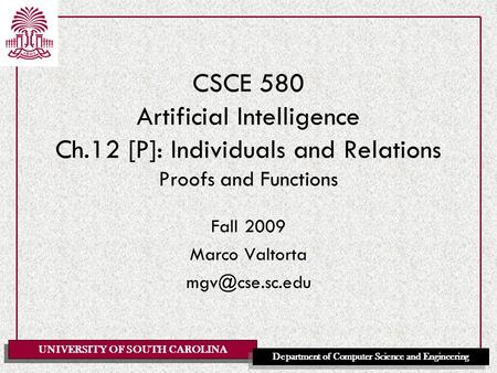 UNIVERSITY OF SOUTH CAROLINA Department of Computer Science and Engineering CSCE 580 Artificial Intelligence Ch.12 [P]: Individuals and Relations Proofs.
