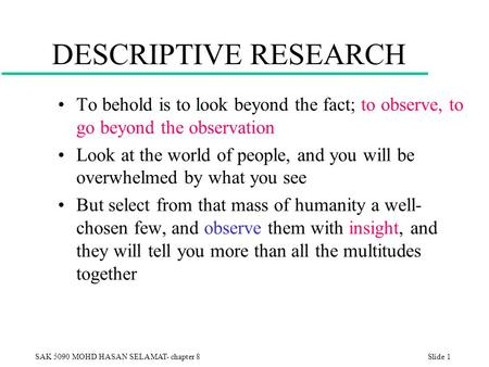 what is a descriptive research method 1 ch 6 observational/descriptive methods i observational / descriptive methods a observation is both a research design and a measurement tool.