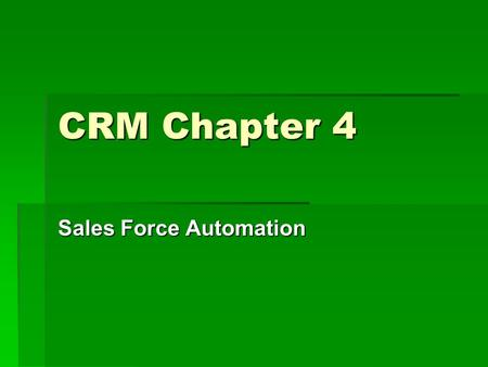 CRM Chapter 4 Sales Force Automation. Contact Management v. Sales Force Automation  Contact Management  Control over your account and contact information.