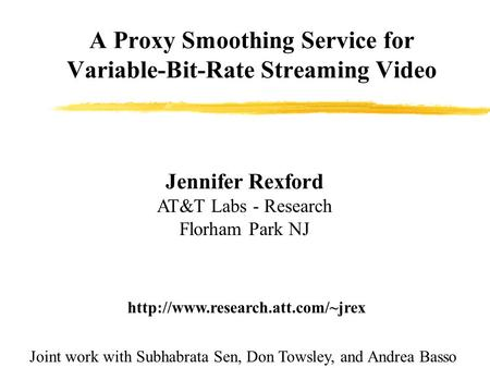 A Proxy Smoothing Service for Variable-Bit-Rate Streaming Video Jennifer Rexford AT&T Labs - Research Florham Park NJ