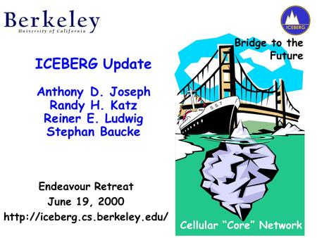 "Endeavour Retreat June 19, 2000  Cellular ""Core"" Network Bridge to the Future S. S. 7 ICEBERG Update Anthony D. Joseph Randy."