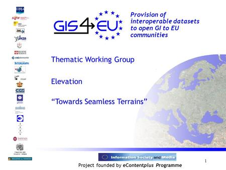1 Provision of interoperable datasets to open GI to EU communities Magistrato alle Acque di Venezia Project founded by eContentplus Programme Thematic.