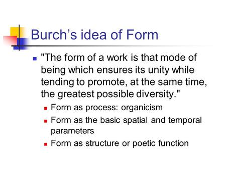 Burch's idea of Form The form of a work is that mode of being which ensures its unity while tending to promote, at the same time, the greatest possible.