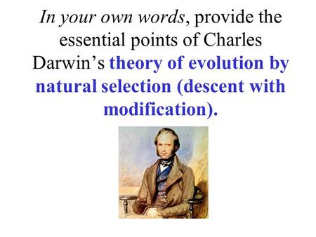 In your own words, provide the essential points of Charles Darwin's theory of evolution by natural selection (descent with modification).